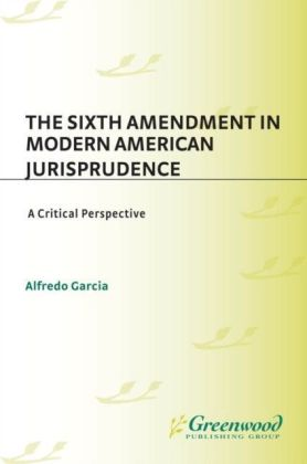 Sixth Amendment in Modern American Jurisprudence: A Critical Perspective