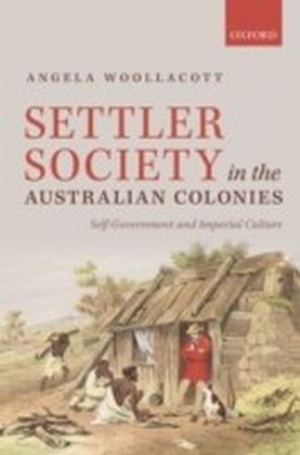Settler Society in the Australian Colonies: Self-Government and Imperial Culture