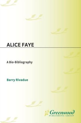 Alice Faye: A Bio-Bibliography
