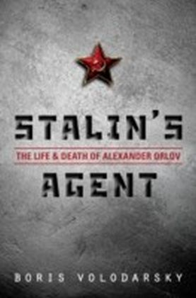 Stalin's Agent: The Life and Death of Alexander Orlov