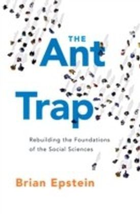 Ant Trap: Rebuilding the Foundations of the Social Sciences