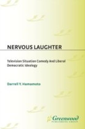 Nervous Laughter: Television Situation Comedy and Liberal Democratic Ideology