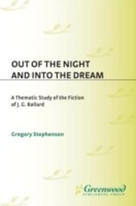 Out of the Night and Into the Dream: Thematic Study of the Fiction of J.G. Ballard
