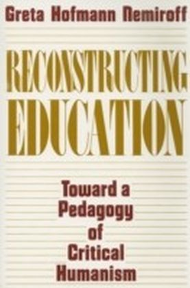 Reconstructing Education: Toward a Pedagogy of Critical Humanism
