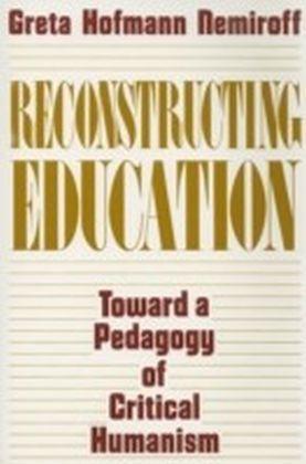 Reconstructing Education: Toward a Pedagogy of Critical Humanism