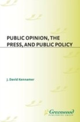Public Opinion, the Press, and Public Policy