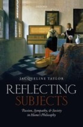 Reflecting Subjects: Passion, Sympathy, and Society in Hume's Philosophy