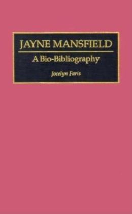 Jayne Mansfield: A Bio-Bibliography