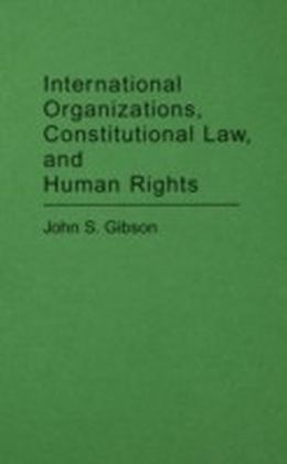 International Organizations, Constitutional Law, and Human Rights