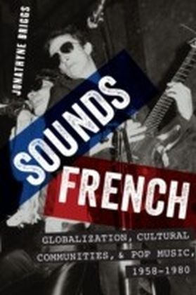 Sounds French: Globalization, Cultural Communities, and Pop Music in France, 1958-1980