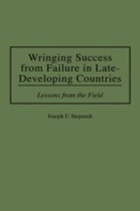 Wringing Success from Failure in Late-Developing Countries: Lessons From the Field