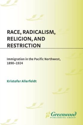 Race, Radicalism, Religion, and Restriction: Immigration in the Pacific Northwest, 1890-1924