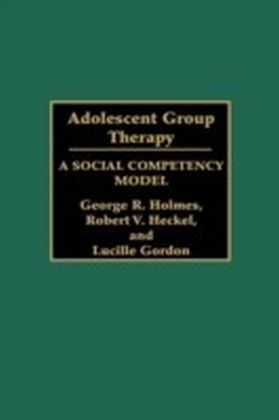 Adolescent Group Therapy: A Social Competency Model