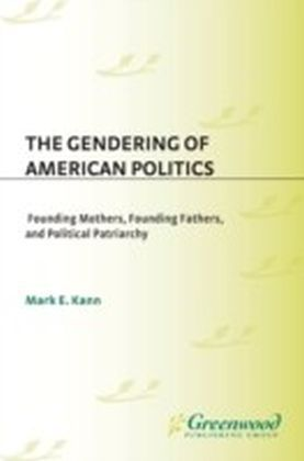 Gendering of American Politics: Founding Mothers, Founding Fathers, and Political Patriarchy