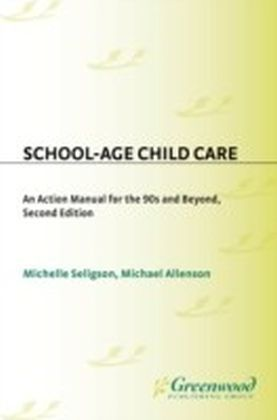 School-Age Child Care: An Action Manual for the 90s and Beyond--Second Edition