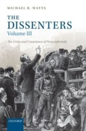 Dissenters: Volume III: The Crisis and Conscience of Nonconformity