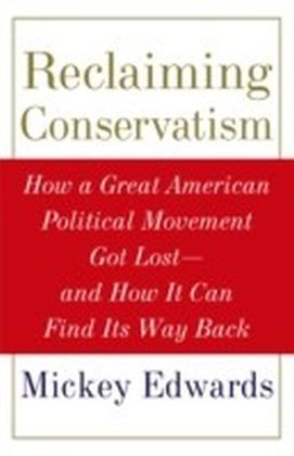Reclaiming Conservatism: How a Great American Political Movement Got Lost--And How It Can Find Its Way Back