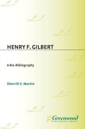 Henry F. Gilbert: A Bio-Bibliography