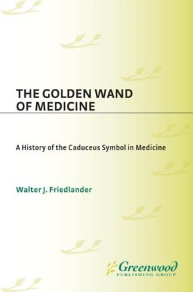 Golden Wand of Medicine: A History of the Caduceus Symbol in Medicine