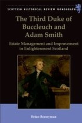 Third Duke of Buccleuch and Adam Smith: Estate Management and Improvement in Enlightenment Scotland