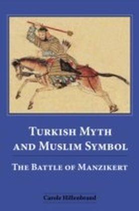 Turkish Myth and Muslim Symbol: The Battle of Manzikert