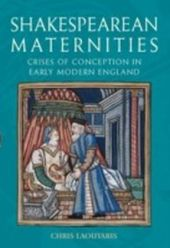 Shakespearean Maternities: Crises of Conception in Early Modern England