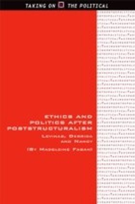 Ethics and Politics after Poststructuralism: Levinas, Derrida and Nancy