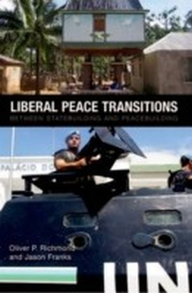 Liberal Peace Transitions: Between Statebuilding and Peacebuilding