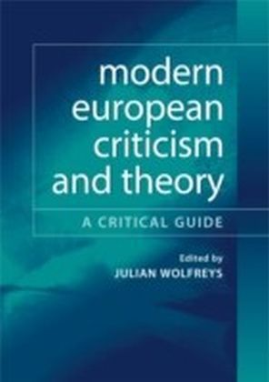 Modern European Criticism and Theory: A Critical Guide