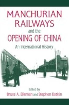 Manchurian Railways and the Opening of China: An International History