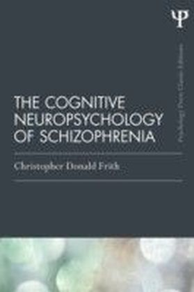 Cognitive Neuropsychology of Schizophrenia (Classic Edition)