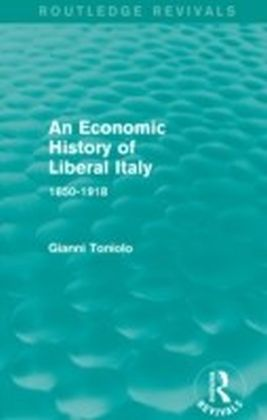 Economic History of Liberal Italy (Routledge Revivals)