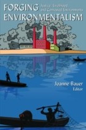 Forging Environmentalism: Justice, Livelihood, and Contested Environments