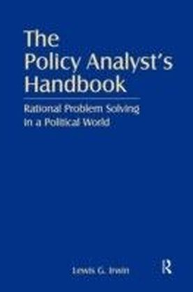 Policy Analyst's Handbook: Rational Problem Solving in a Political World