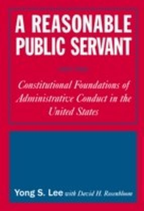 Reasonable Public Servant: Constitutional Foundations of Administrative Conduct in the United States