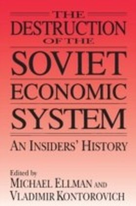 Destruction of the Soviet Economic System: An Insider's History