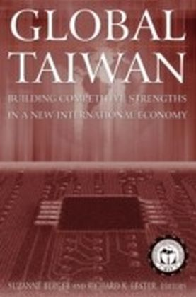 Global Taiwan: Building Competitive Strengths in a New International Economy