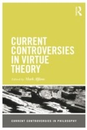Current Controversies in Virtue Theory