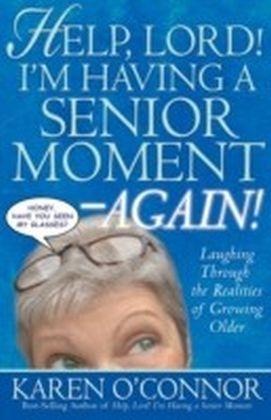 Help, Lord! I'm Having a Senior Moment Again