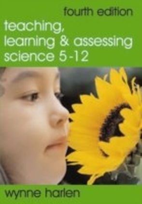Teaching, Learning and Assessing Science 5 - 12