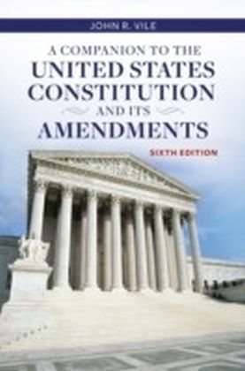 Companion to the United States Constitution and Its Amendments