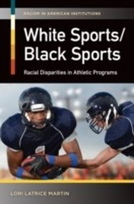 White Sports/Black Sports: Racial Disparities in Athletic Programs