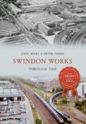 Swindon Works Through Time