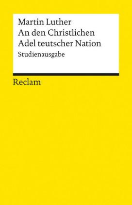 An den Christlichen Adel teutscher Nation: von des Christlichen standes besserung