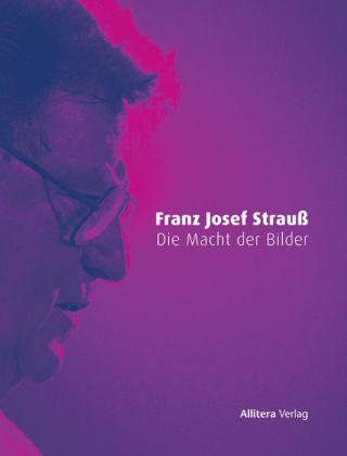 Franz Josef Strauß - Die Macht der Bilder