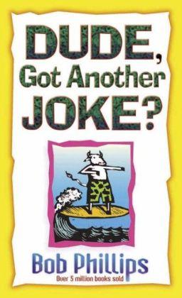Dude, Got Another Joke?