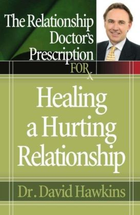 Relationship Doctor's Prescription for Healing a Hurting Relationship