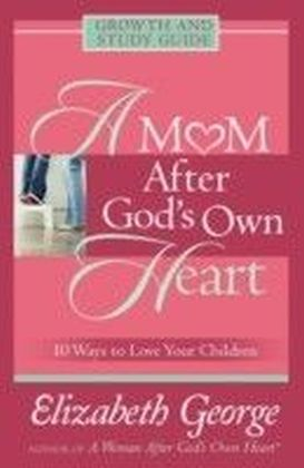Mom After God's Own Heart Growth and Study Guide