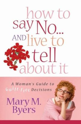 How to Say No...and Live to Tell About It