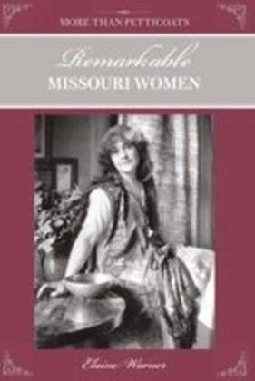 More Than Petticoats: Remarkable Missouri Women